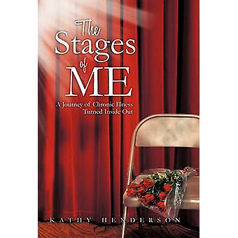 The Stages of Me A Journey of Chronic Illness Turned Inside Out by Henderson & Kathy