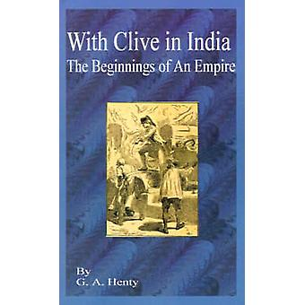 With Clive in India The Beginning of an Empire by Henty & G. A.