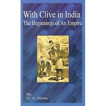 Met Clive in India het begin van een rijk door Henty & G. A.