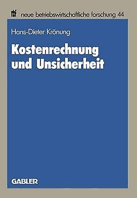 Kostenrechnung und Unsicherheit  Ein entscheidungstheoretischer Beitrag zu einer Theorie der Kostenrechnung by Krnung & HansDieter