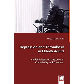 Depression and Thrombosis in Elderly Adults  Epidemiology and Outcomes of Comorbidity and Treatment by Blanchette & Christopher