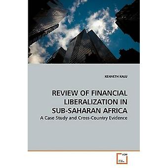 REVIEW OF FINANCIAL LIBERALIZATION IN SUBSAHARAN AFRICA by KALU & KENNETH