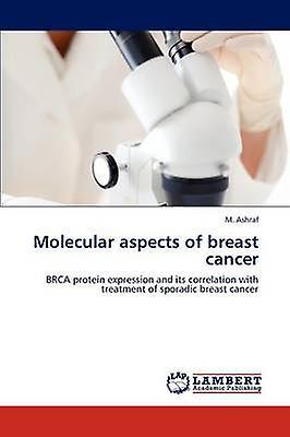 Molecular aspects of breast cancer by Ashraf & M.