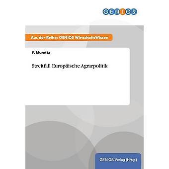 Streitfall Europische Agrarpolitik por Muretta & F.