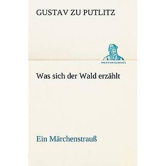 Var Sich Der Wald Erzahlt av Putlitz & Gustav Zu