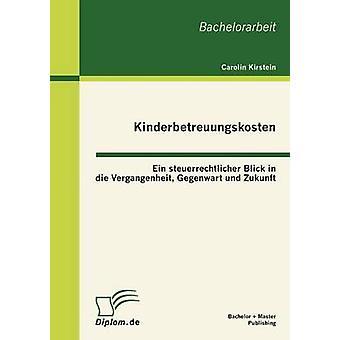 Kinderbetreuungskosten Ein steuerrechtlicher Blick in sterven Vergangenheit Gegenwart und Zukunft door Kirstein & Carolin