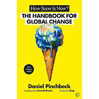How Soon is Now? - The Handbook for Global Change by How Soon is Now? -