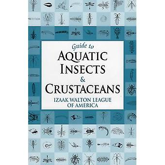 Guide to Aquatic Insects and Crustaceans by Izaak Walton League of Am