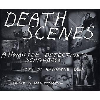 Death Scenes - A Scrapbook of Noir Los Angeles by Katherine Dunn - 978