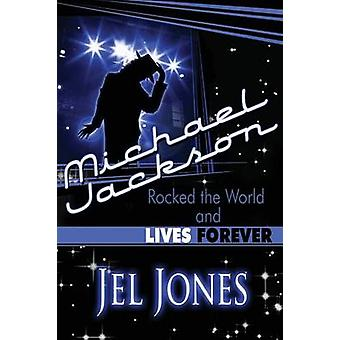 Michael Jackson Rocked the World and Lives Forever by Jel Jones - 978