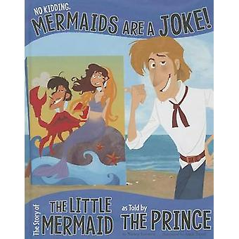 No Kidding - Mermaids Are a Joke! - The Story of the Little Mermaid as