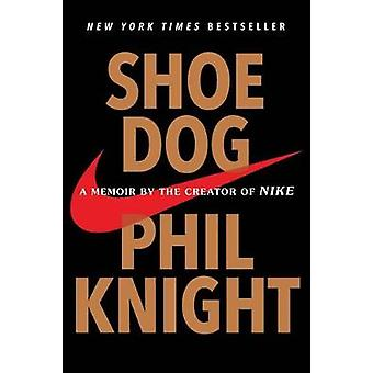 Shoe Dog - A Memoir by the Creator of Nike by Phil Knight - 9781501135