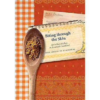 Biting Through the Skin - An Indian Kitchen in America's Heartland by