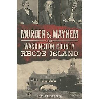 Murder & Mayhem in Washington County - Rhode Island by Kelly Sullivan