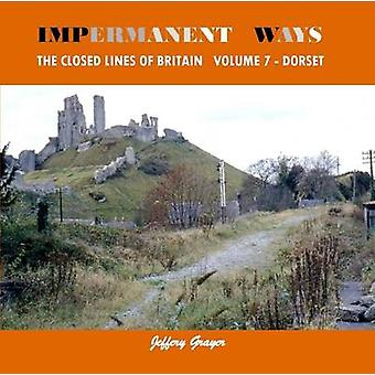 Impermanent Ways - the Closed Lines of Britain - Vol 7  - Dorset by Jeff