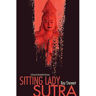 Sitting Lady Sutra - A Danutia Dranchuk Mystery by Kay Stewart - 97819