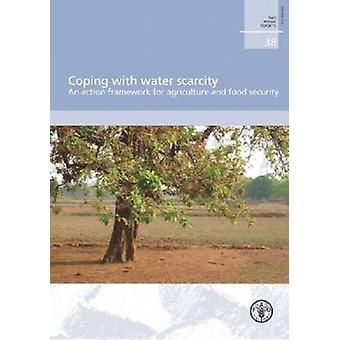 Coping with Water Scarcity - An Action Framework for Agriculture and F