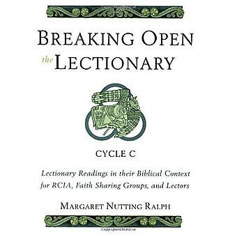 Rupture ouverte le lectionnaire: lectures du lectionnaire dans leur contexte biblique pour RCIA, groupes de partage de foi et lecteurs - Cycle C