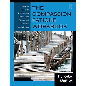 The Compassion Fatigue Workbook by Francoise Mathieu