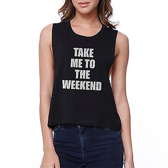 Ta mig till den helgen gröda Tee Funny svart Tank Top för tjejer