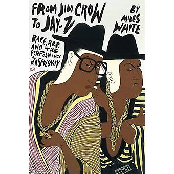 From Jim Crow to Jay-Z - Race - Rap - and the Performance of Masculini