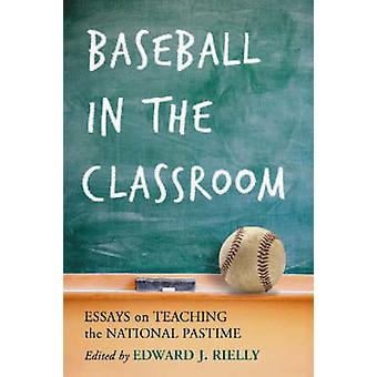 Baseball in the Classroom - Essays on Teaching the National Pastime by