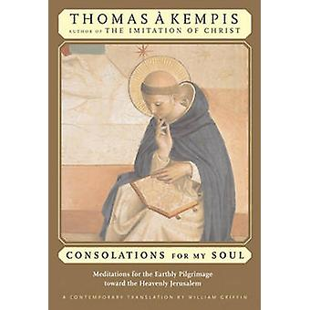 Consolations for My Soul - Meditations for the Earthly Pilgrimage Towa