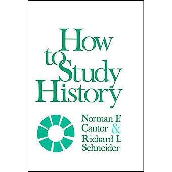 How to Study History by Norman F. Cantor - Richard I. Schneider - 978