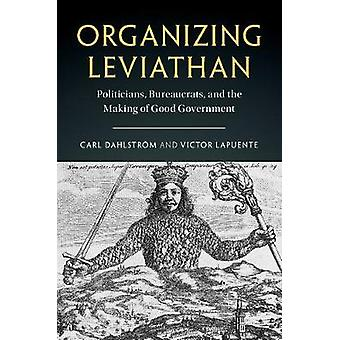 Organizing Leviathan - Politicians - Bureaucrats - and the Making of G
