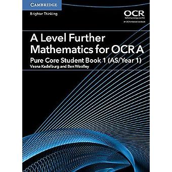 A Level Further Mathematics for OCR A Pure Core Student Book 1 (AS/Ye