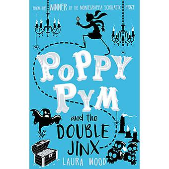 Poppy Pym and the Double Jinx by Laura Wood - 9781407163468 Book