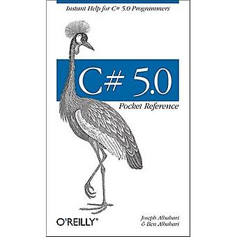 C# 5.0 Pocket Reference - Instant Help for C# 5.0 Programmers by Josep