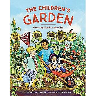 The Children's Garden - Growing Food in the City by Lexa Schaefer - Pi