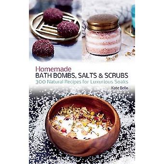 Homemade Bath Bombs - Salts and Scrubs - 300 Natural Recipes for Luxur