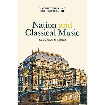 Nation and Classical Music - From Handel to Copland by Matthew Riley -