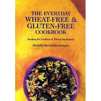 The Everyday Wheat-free and Gluten-free Cookbook by Michelle Berrieda