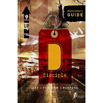 Disciple - Participant's Guide - Life. Freedom. Purpose. by Freedom in