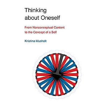 Thinking About Oneself - From Nonconceptual Content to the Concept of