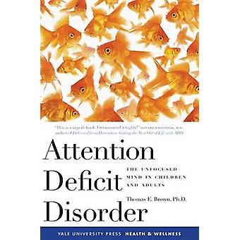 Attention Deficit Disorder - The Unfocused Mind in Children and Adults