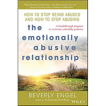 The Emotionally Abusive Relationship - How to Stop Being Abused and Ho