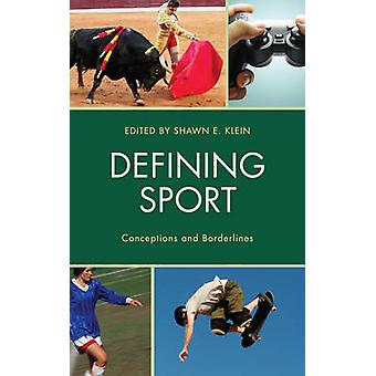 Defining Sport - Conceptions and Borderlines by Defining Sport - Concep