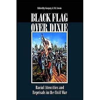 Bandera negra sobre Dixie: Racial atrocidades y represalias en la Guerra Civil