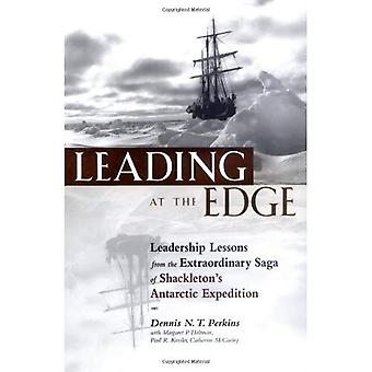 Leading at the Edge: Leadership Lessons from the Limits of Human Endurance - The Extraordinary Saga of Shackleton's Antarctic Expedition: Leadership Lessons ... Saga of Shackleton's Antarctic Expedition