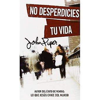No desperdicies tu vida/ Don't Waste Your Life