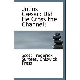 Julius C sar: czy on przejść przez kanał?