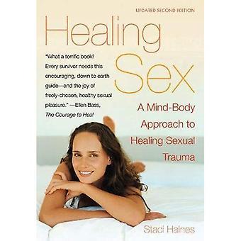 Healing Sex: A Mind-Body Approach to Healing Sexual Trauma: A Mind-body Approach to Healing Sexual Trauma