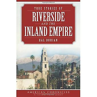 True Stories of Riverside and the Inland Empire (American Chronicles (History Press))