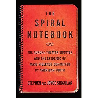Den Spiral Notebook: Aurora Theater skytten och epidemin av massa våld som begås av amerikanska ungdomar