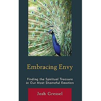 Embracing Envy Finding the Spiritual Treasure in Our Most Shameful Emotion by Gressel & Josh