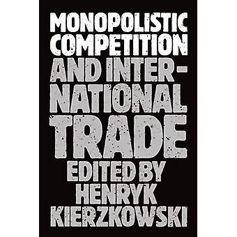 Monopolistic Competition and International Trade by Kierzkowski & Henryk & Professor
